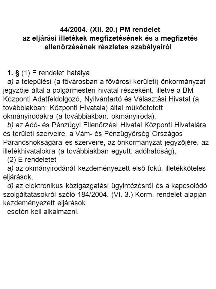 44/2004. (XII. 20.) PM rendelet az eljárási illetékek megfizetésének és a megfizetés ellenőrzésének részletes szabályairól 1. § (1) E rendelet hatálya
