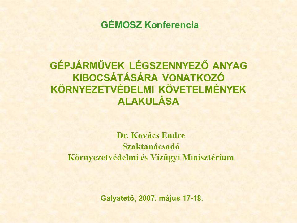 GÉPJÁRMŰVEK LÉGSZENNYEZŐ ANYAG KIBOCSÁTÁSÁRA VONATKOZÓ KÖRNYEZETVÉDELMI KÖVETELMÉNYEK ALAKULÁSA Galyatető, 2007. május 17-18. GÉMOSZ Konferencia Dr. K