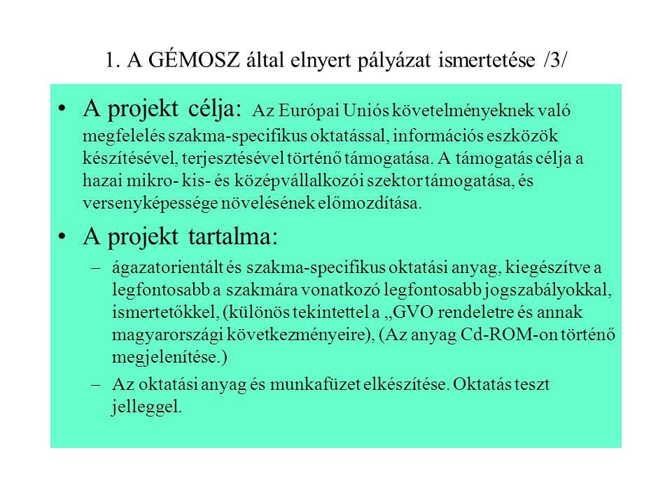 1. A GÉMOSZ által elnyert pályázat ismertetése /3/ A projekt célja: Az Európai Uniós követelményeknek való megfelelés szakma-specifikus oktatással, in