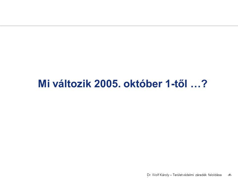 Dr. Wolf Károly – Területvédelmi záradék feloldása | 19 Mi változik 2005. október 1-től …