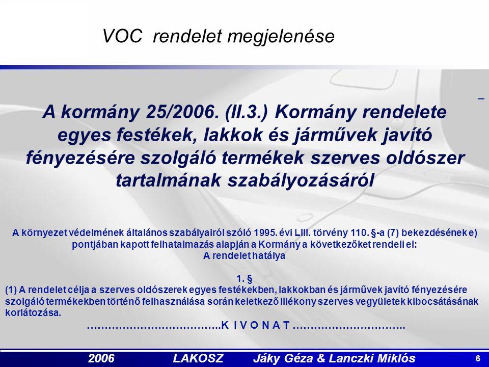 6 2006 LAKOSZ Jáky Géza & Lanczki Miklós VOC rendelet megjelenése A kormány 25/2006. (II.3.) Kormány rendelete egyes festékek, lakkok és járművek javí