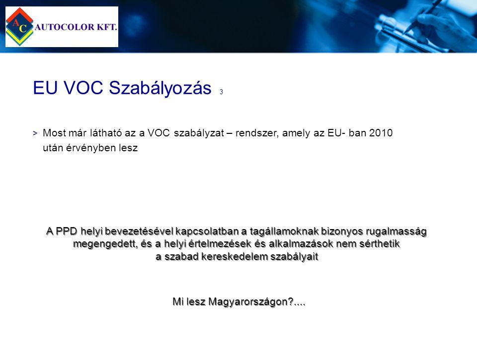 EU VOC Szabályozás 3 > > Most már látható az a VOC szabályzat – rendszer, amely az EU- ban 2010 után érvényben lesz A PPD helyi bevezetésével kapcsola