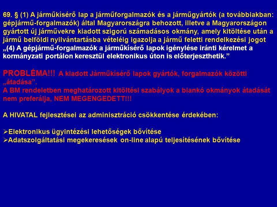 69. § (1) A járműkísérő lap a járműforgalmazók és a járműgyártók (a továbbiakban: gépjármű-forgalmazók) által Magyarországra behozott, illetve a Magya