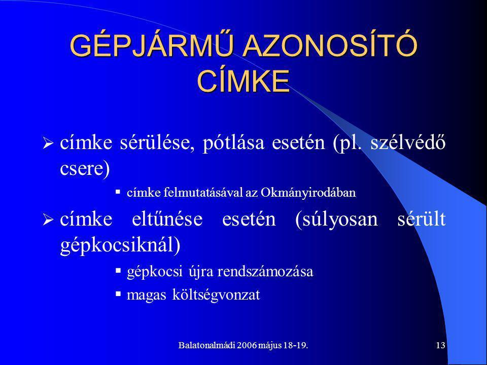 Balatonalmádi 2006 május 18-19.13 GÉPJÁRMŰ AZONOSÍTÓ CÍMKE  címke sérülése, pótlása esetén (pl.