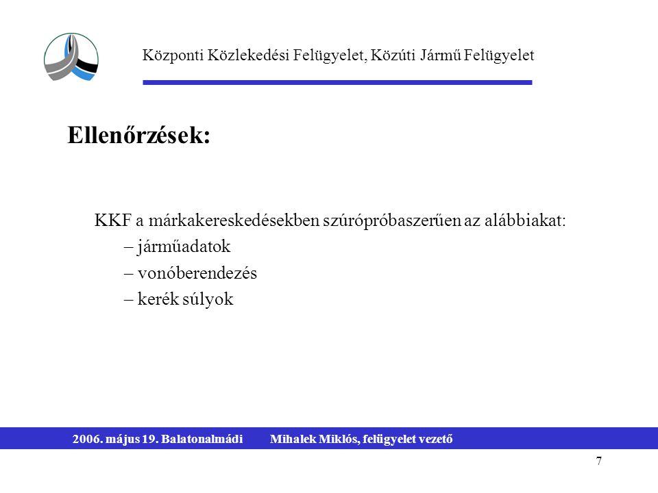 7 2006. május 19. BalatonalmádiMihalek Miklós, felügyelet vezető KKF a márkakereskedésekben szúrópróbaszerűen az alábbiakat: – járműadatok – vonóberen