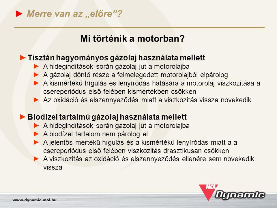 """► Merre van az """"előre""""? Mi történik a motorban? ► Tisztán hagyományos gázolaj használata mellett ► A hidegindítások során gázolaj jut a motorolajba ►"""