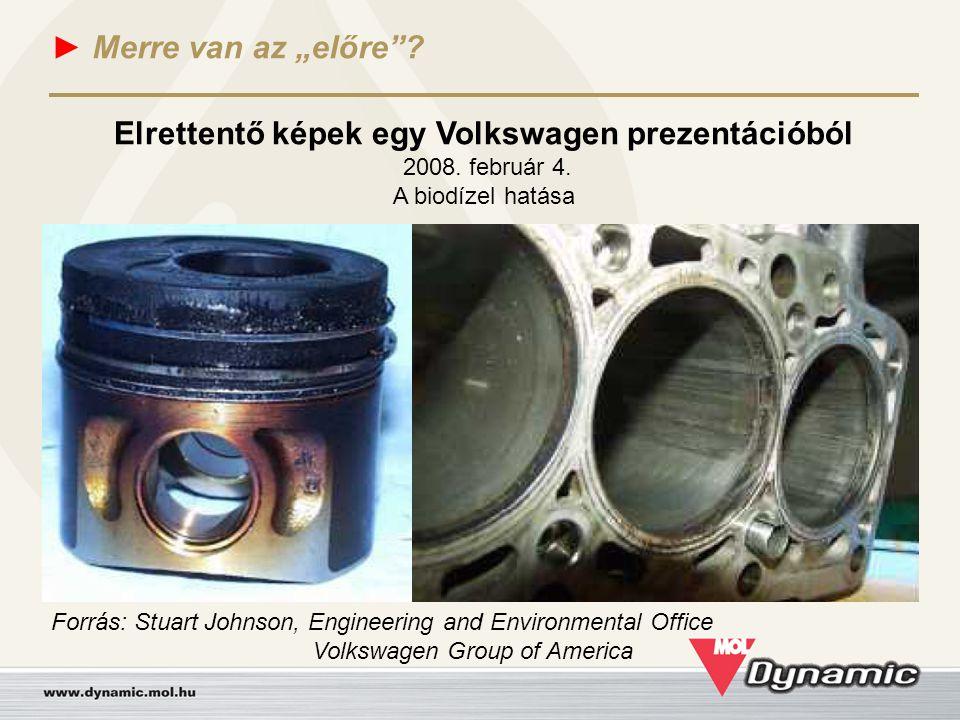 """► Merre van az """"előre""""? Elrettentő képek egy Volkswagen prezentációból 2008. február 4. A biodízel hatása Forrás: Stuart Johnson, Engineering and Envi"""