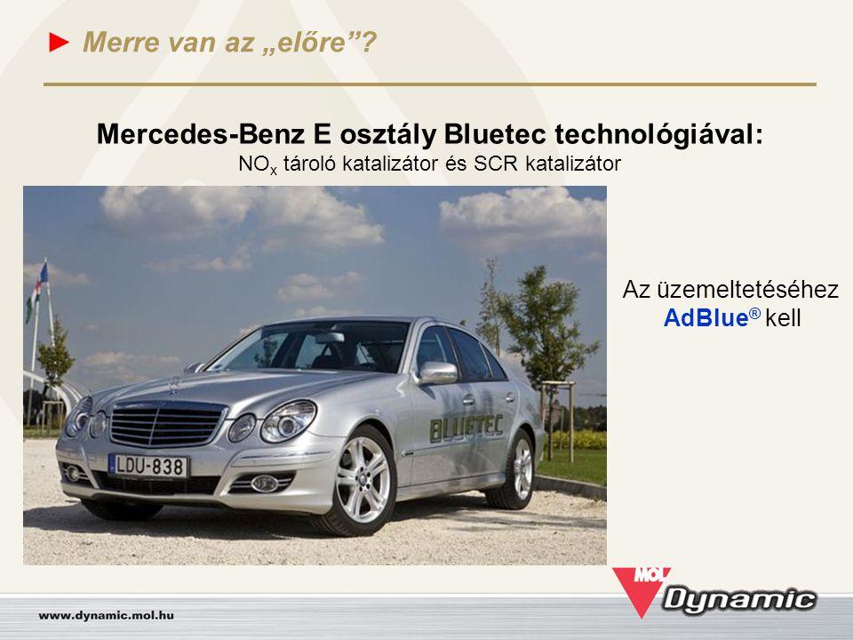 """► Merre van az """"előre""""? Mercedes-Benz E osztály Bluetec technológiával: NO x tároló katalizátor és SCR katalizátor Az üzemeltetéséhez AdBlue ® kell"""