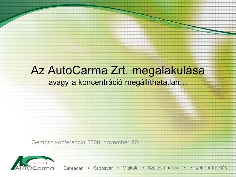 Az AutoCarma Zrt. megalakulása avagy a koncentráció megállíthatatlan… Gémosz konferencia 2008.