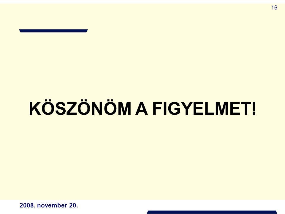 2008. november 20. 16 KÖSZÖNÖM A FIGYELMET!
