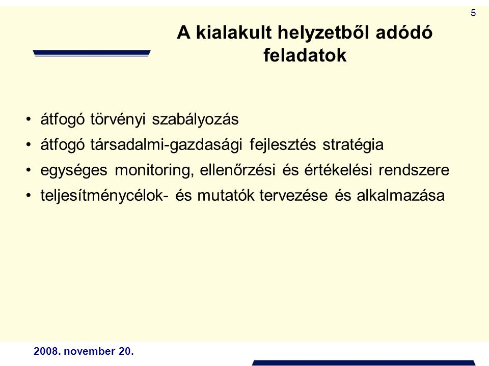 2008. november 20. 5 átfogó törvényi szabályozás átfogó társadalmi-gazdasági fejlesztés stratégia egységes monitoring, ellenőrzési és értékelési rends