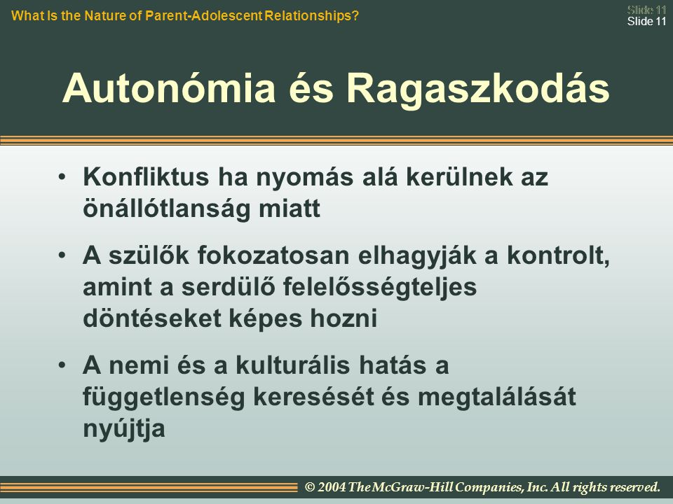 Slide 11 © 2004 The McGraw-Hill Companies, Inc. All rights reserved. Slide 11 Autonómia és Ragaszkodás Konfliktus ha nyomás alá kerülnek az önállótlan