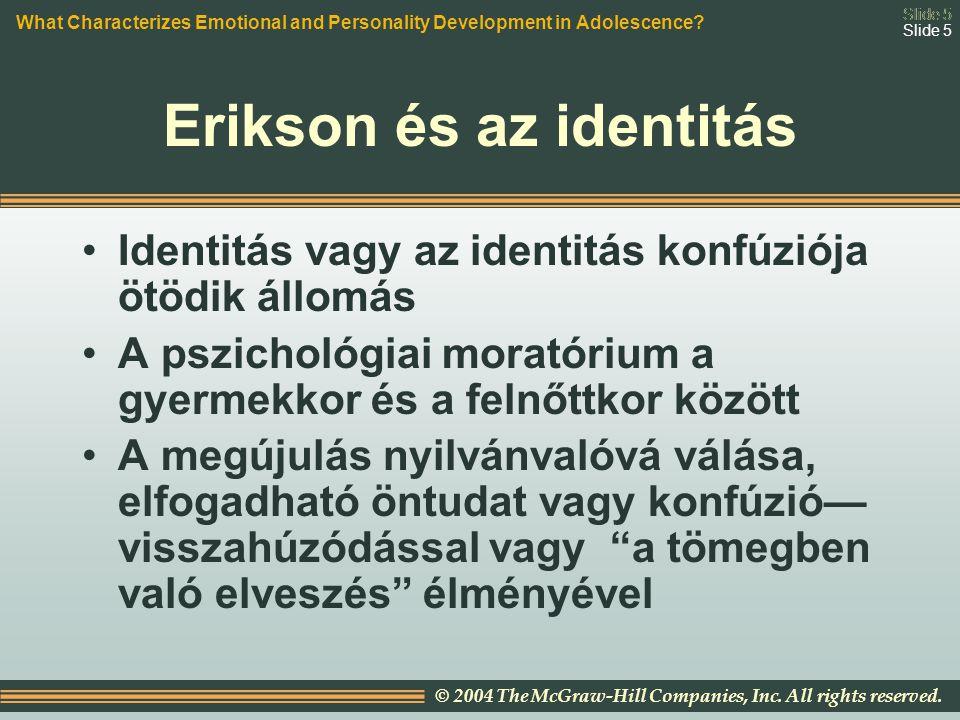 Slide 5 © 2004 The McGraw-Hill Companies, Inc. All rights reserved. Slide 5 Erikson és az identitás Identitás vagy az identitás konfúziója ötödik állo