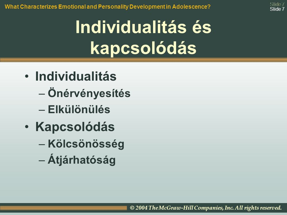 Slide 7 © 2004 The McGraw-Hill Companies, Inc. All rights reserved. Slide 7 Individualitás és kapcsolódás Individualitás –Önérvényesítés –Elkülönülés