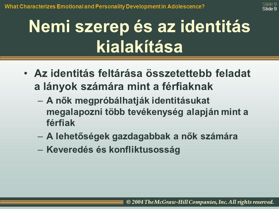 Slide 9 © 2004 The McGraw-Hill Companies, Inc. All rights reserved. Slide 9 Nemi szerep és az identitás kialakítása Az identitás feltárása összetetteb