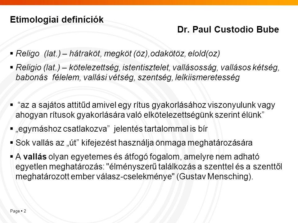 Page  2 Etimologiai definíciók Dr. Paul Custodio Bube  Religo (lat.) – hátraköt, megköt (öz),odakötöz, elold(oz)  Religio (lat.) – kötelezettség, i