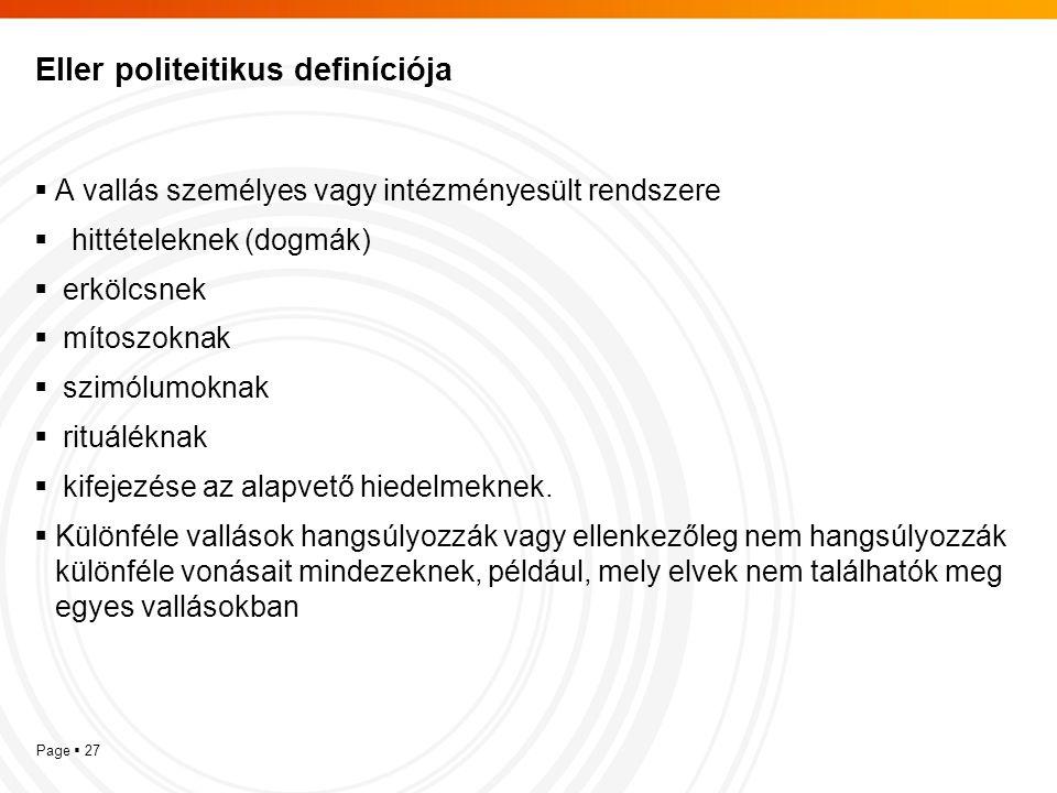 Page  27 Eller politeitikus definíciója  A vallás személyes vagy intézményesült rendszere  hittételeknek (dogmák)  erkölcsnek  mítoszoknak  szim