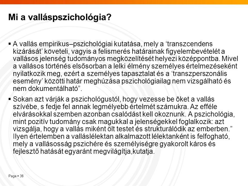 Page  38 Mi a valláspszichológia?  A vallás empirikus–pszichológiai kutatása, mely a 'transzcendens kizárását' követeli, vagyis a felismerés határai
