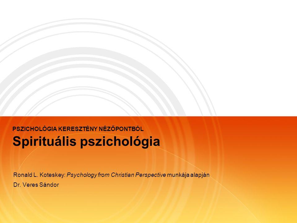 PSZICHOLÓGIA KERESZTÉNY NÉZŐPONTBÓL Spirituális pszichológia Ronald L. Koteskey: Psychology from Christian Perspective munkája alapján Dr. Veres Sándo