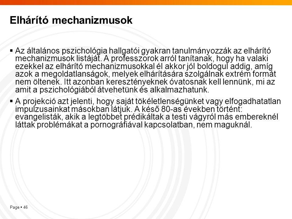 Page  46 Elhárító mechanizmusok  Az általános pszichológia hallgatói gyakran tanulmányozzák az elhárító mechanizmusok listáját. A professzorok arról