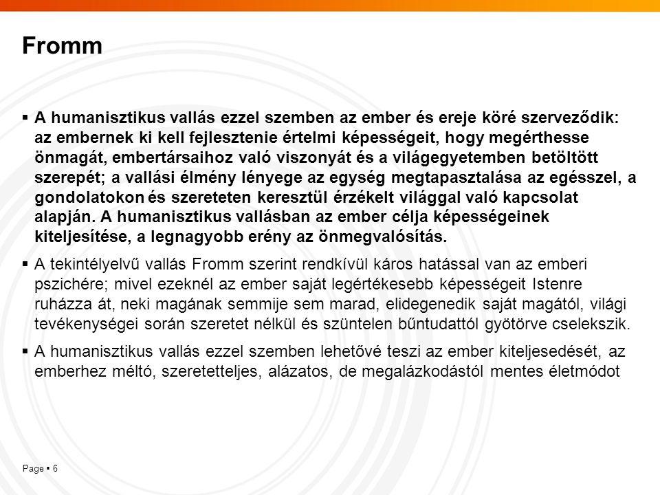 Page  6 Fromm  A humanisztikus vallás ezzel szemben az ember és ereje köré szerveződik: az embernek ki kell fejlesztenie értelmi képességeit, hogy m
