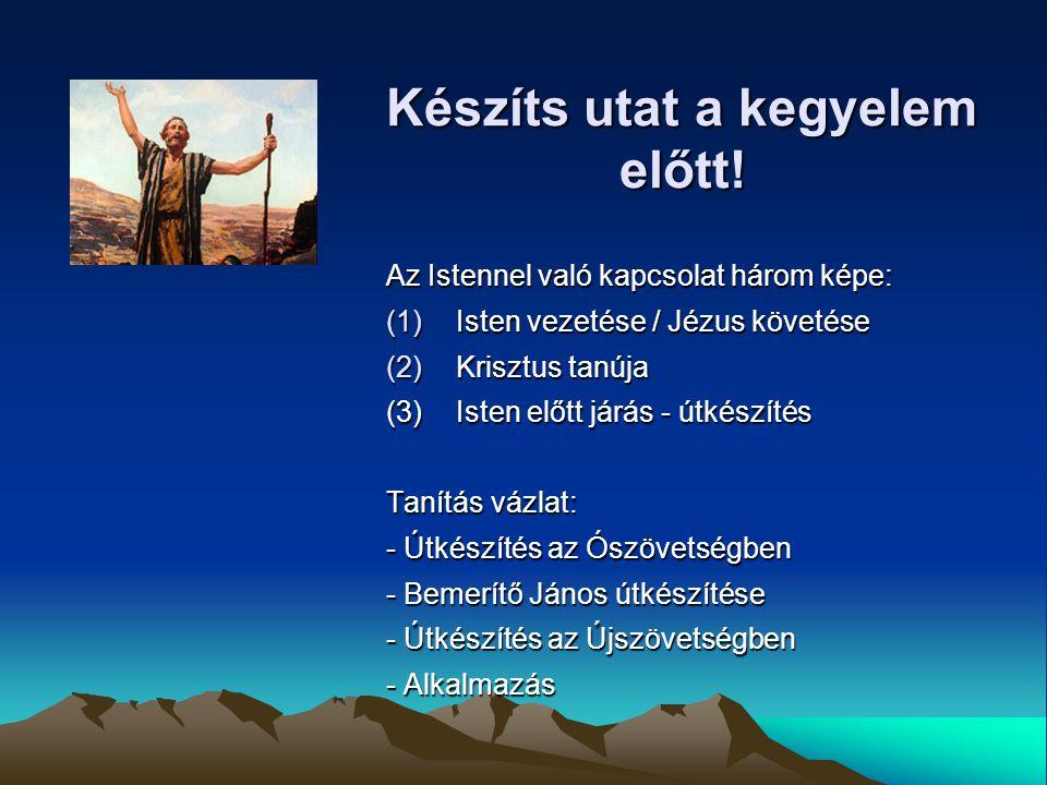 Készíts utat a kegyelem előtt! Az Istennel való kapcsolat három képe: (1)Isten vezetése / Jézus követése (2)Krisztus tanúja (3)Isten előtt járás - útk
