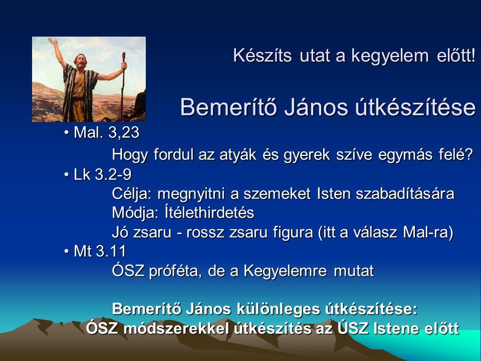 Mal. 3,23 Mal. 3,23 Hogy fordul az atyák és gyerek szíve egymás felé? Lk 3.2-9 Lk 3.2-9 Célja: megnyitni a szemeket Isten szabadítására Módja: Ítéleth
