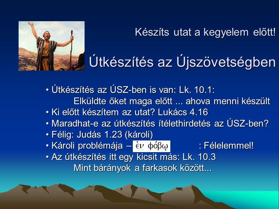 Útkészítés az ÚSZ-ben is van: Lk. 10.1: Útkészítés az ÚSZ-ben is van: Lk. 10.1: Elküldte őket maga előtt... ahova menni készült Ki előtt készítem az u