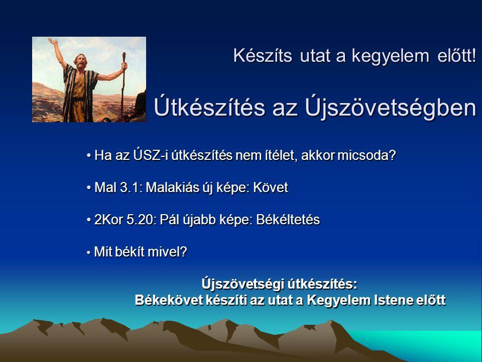 Ha az ÚSZ-i útkészítés nem ítélet, akkor micsoda? Ha az ÚSZ-i útkészítés nem ítélet, akkor micsoda? Mal 3.1: Malakiás új képe: Követ Mal 3.1: Malakiás