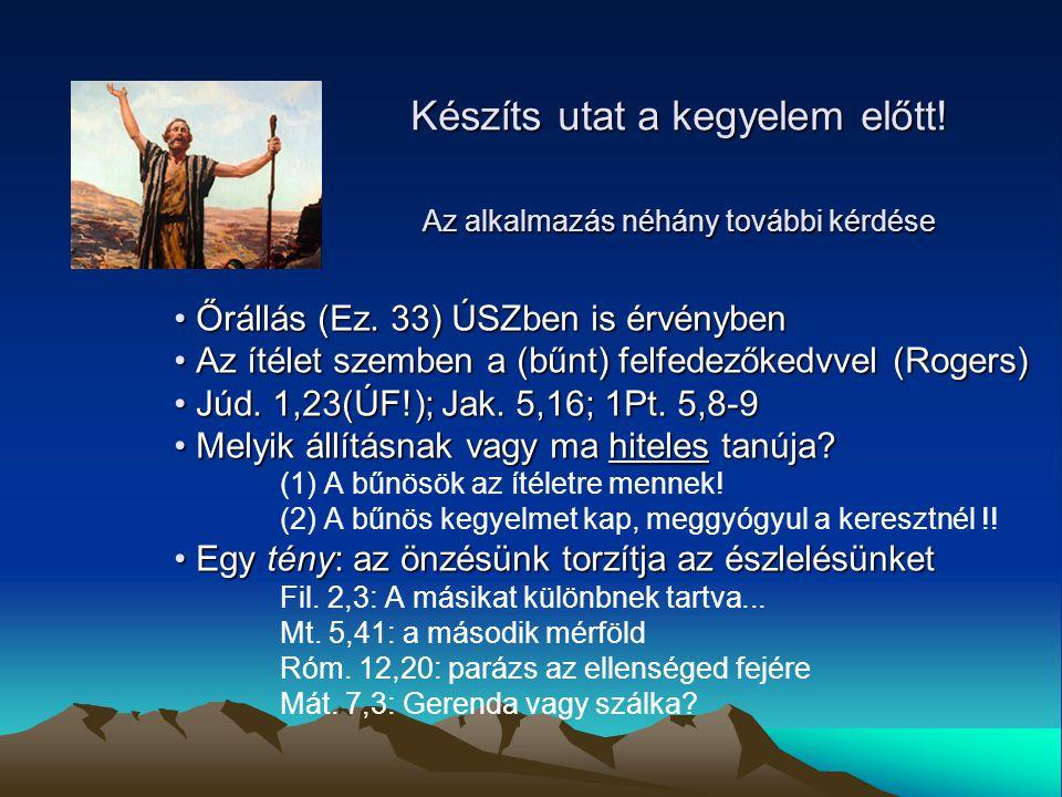 Őrállás (Ez. 33) ÚSZben is érvényben Őrállás (Ez. 33) ÚSZben is érvényben Az ítélet szemben a (bűnt) felfedezőkedvvel (Rogers) Az ítélet szemben a (bű