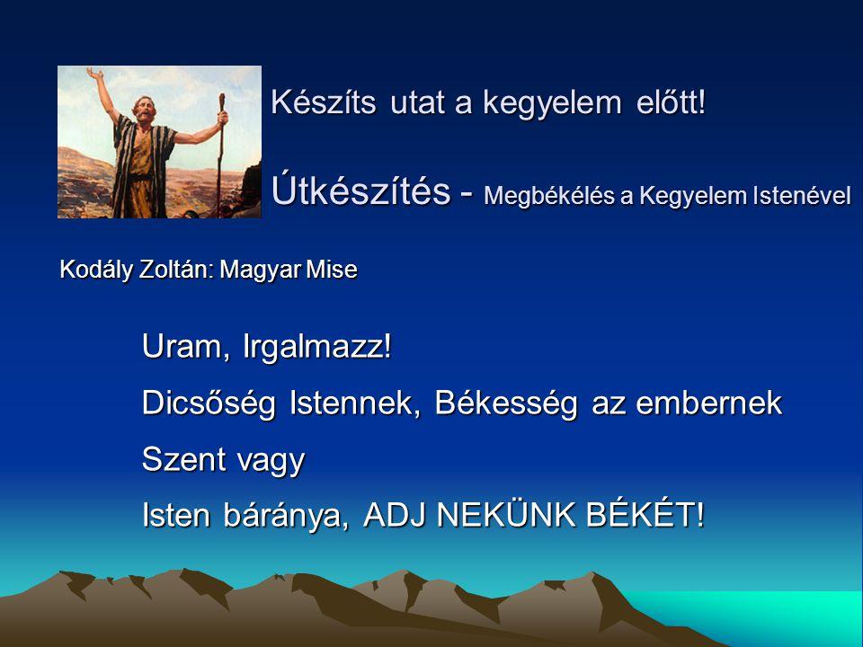 Uram, Irgalmazz! Dicsőség Istennek, Békesség az embernek Szent vagy Isten báránya, ADJ NEKÜNK BÉKÉT! Készíts utat a kegyelem előtt! Útkészítés - Megbé
