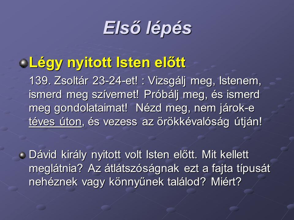Első lépés Légy nyitott Isten előtt 139.Zsoltár 23-24-et.