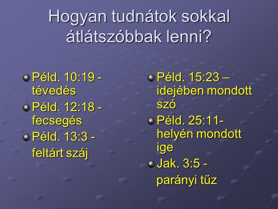 Hogyan tudnátok sokkal átlátszóbbak lenni.Péld. 10:19 - tévedés Péld.