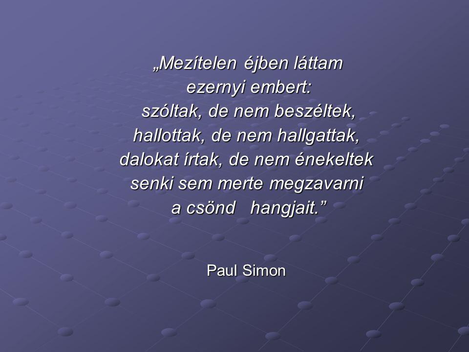 """""""Mezítelen éjben láttam """"Mezítelen éjben láttam ezernyi embert: ezernyi embert: szóltak, de nem beszéltek, szóltak, de nem beszéltek, hallottak, de nem hallgattak, dalokat írtak, de nem énekeltek senki sem merte megzavarni a csönd hangjait. a csönd hangjait. Paul Simon"""