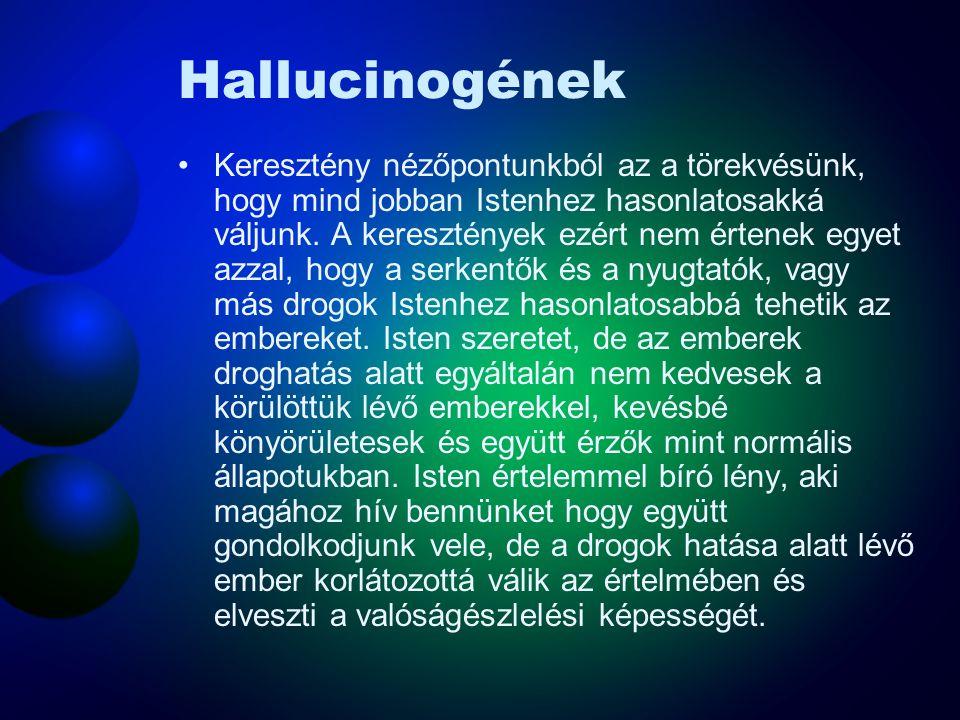 Hallucinogének A hallucinogének összezavarják a központi idegrendszer aktivitását mert az érzékelés eltorzulásához vezetnek. A legszélesebb körben elt