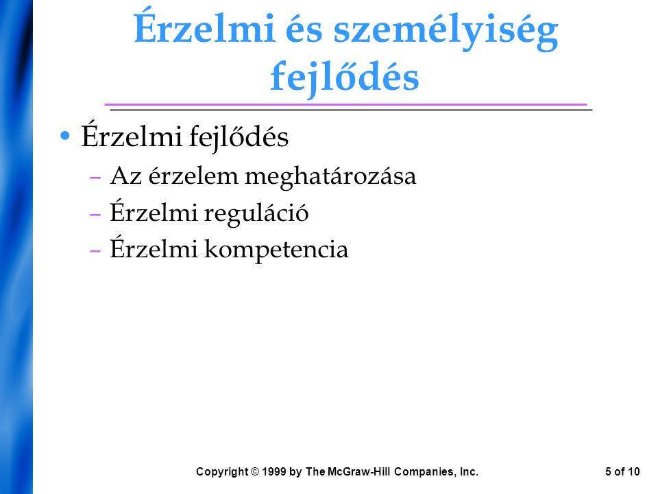 Érzelmi és személyiség fejlődés Érzelmi fejlődés –Az érzelem meghatározása –Érzelmi reguláció –Érzelmi kompetencia Copyright © 1999 by The McGraw-Hill