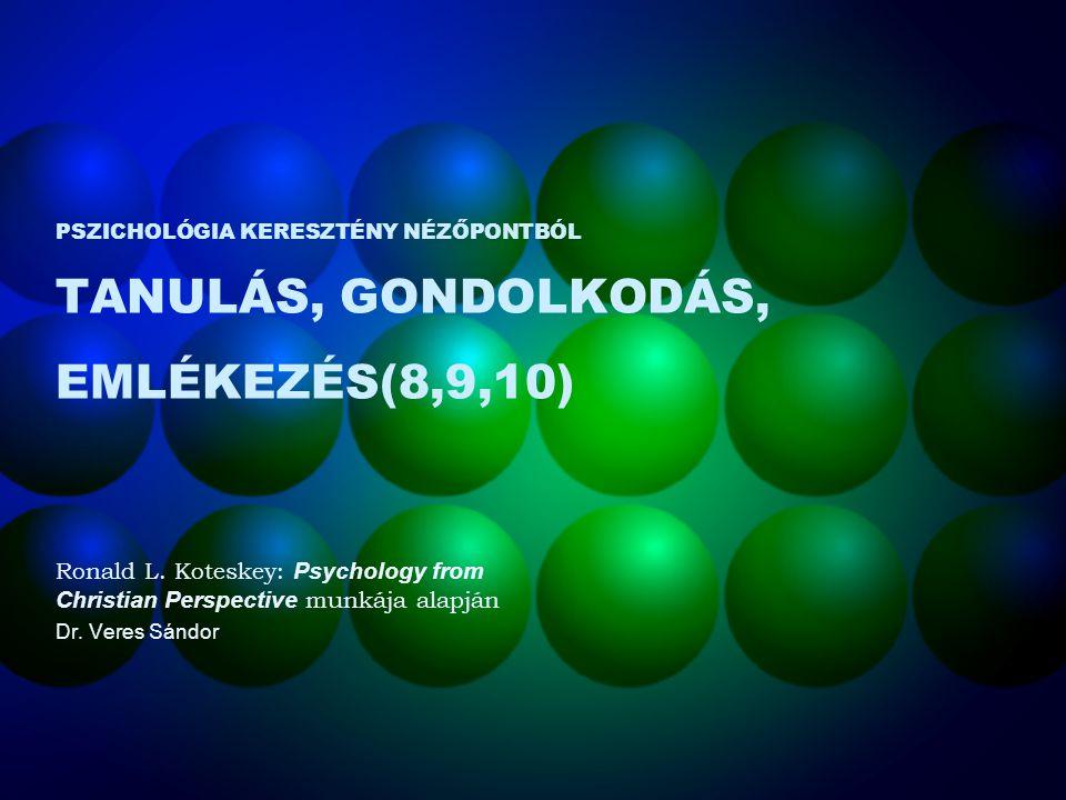 PSZICHOLÓGIA KERESZTÉNY NÉZŐPONTBÓL TANULÁS, GONDOLKODÁS, EMLÉKEZÉS(8,9,10) Ronald L. Koteskey: Psychology from Christian Perspective munkája alapján
