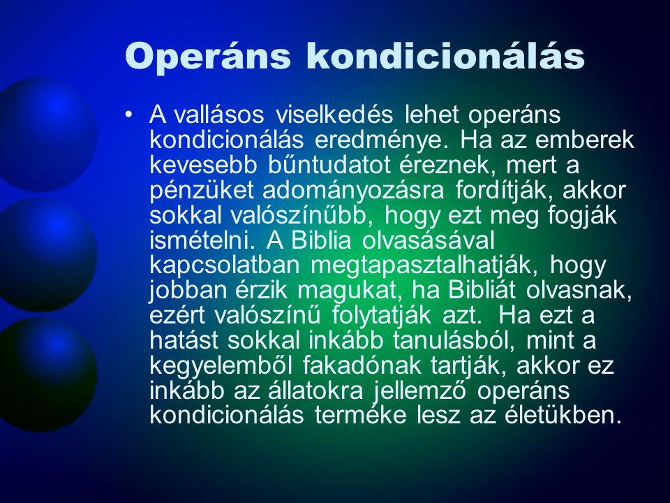 Operáns kondicionálás A vallásos viselkedés lehet operáns kondicionálás eredménye. Ha az emberek kevesebb bűntudatot éreznek, mert a pénzüket adományo
