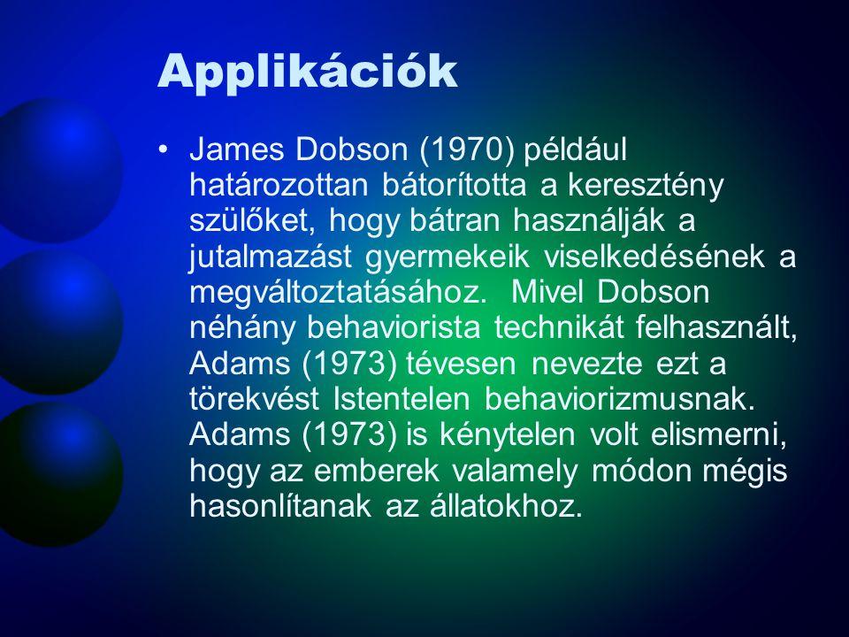 Applikációk James Dobson (1970) például határozottan bátorította a keresztény szülőket, hogy bátran használják a jutalmazást gyermekeik viselkedésének