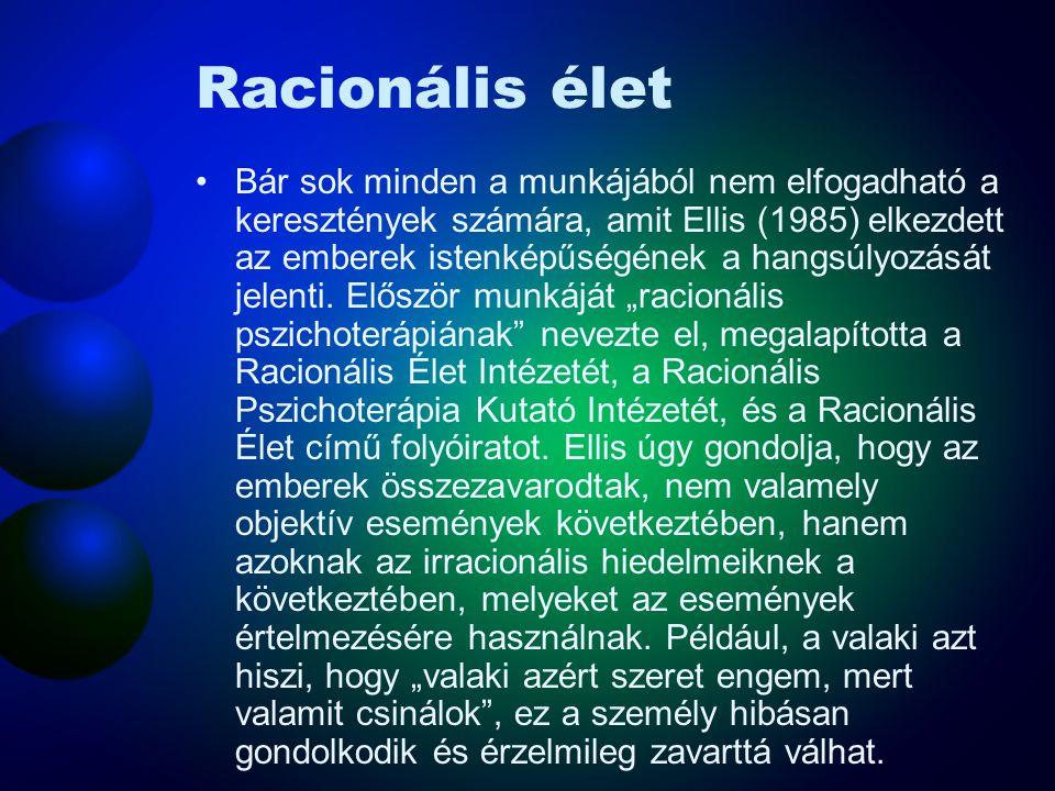 Racionális élet Bár sok minden a munkájából nem elfogadható a keresztények számára, amit Ellis (1985) elkezdett az emberek istenképűségének a hangsúly