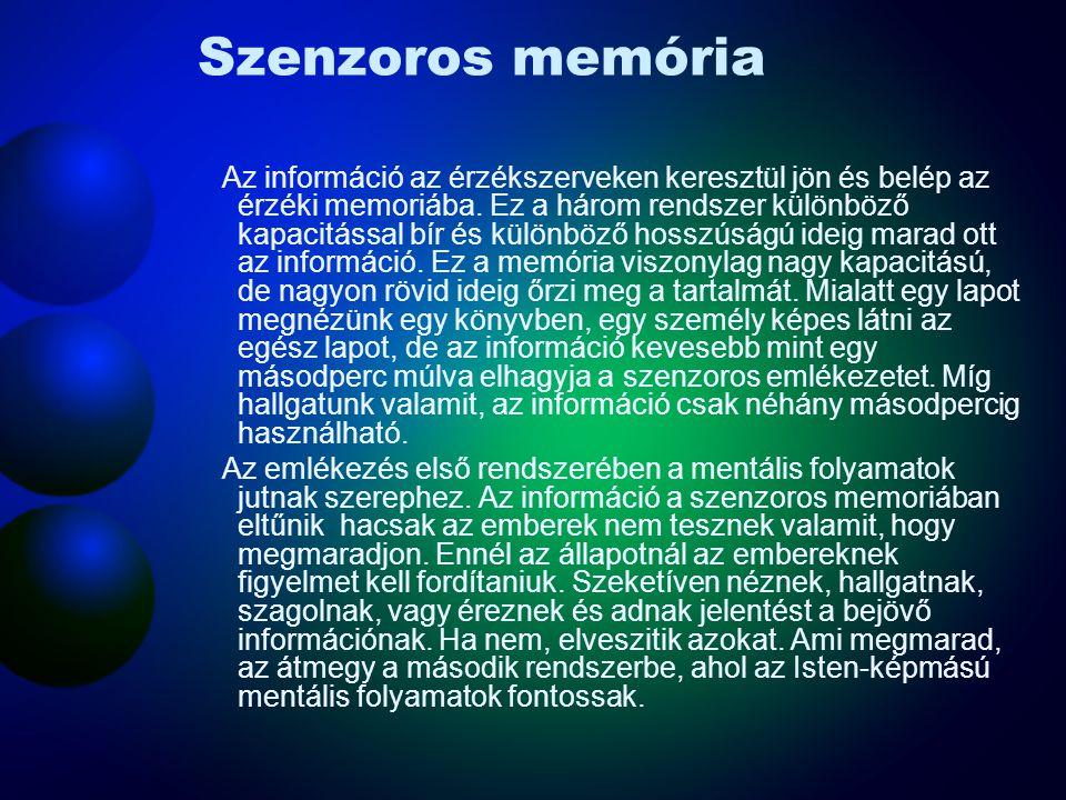 Szenzoros memória Az információ az érzékszerveken keresztül jön és belép az érzéki memoriába. Ez a három rendszer különböző kapacitással bír és különb