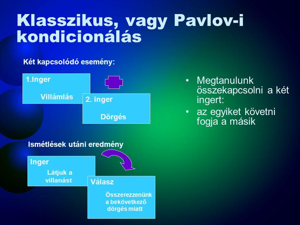 Klasszikus, vagy Pavlov-i kondicionálás Megtanulunk összekapcsolni a két ingert: az egyiket követni fogja a másik Két kapcsolódó esemény: Villámlás 1.