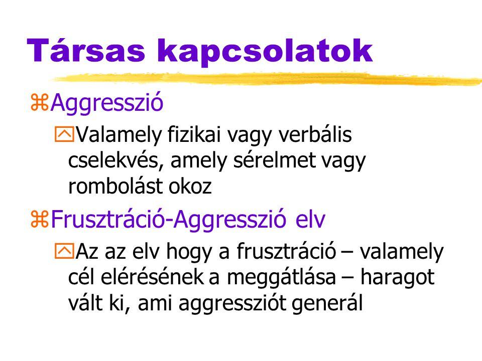 Társas kapcsolatok zAggresszió yValamely fizikai vagy verbális cselekvés, amely sérelmet vagy rombolást okoz zFrusztráció-Aggresszió elv yAz az elv ho