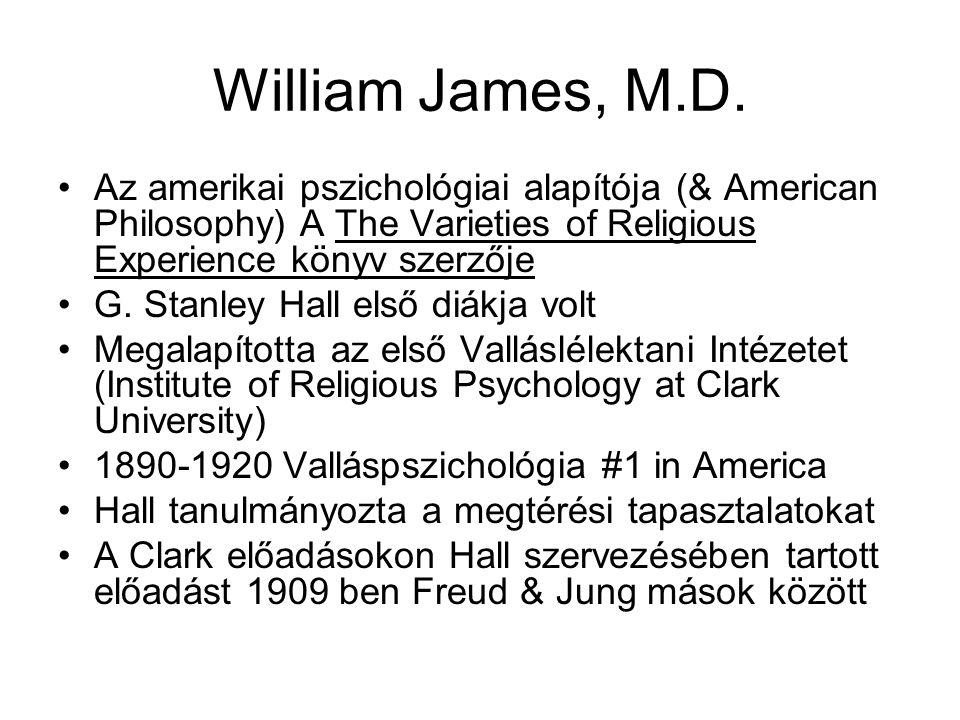 William James, M.D. Az amerikai pszichológiai alapítója (& American Philosophy) A The Varieties of Religious Experience könyv szerzője G. Stanley Hall