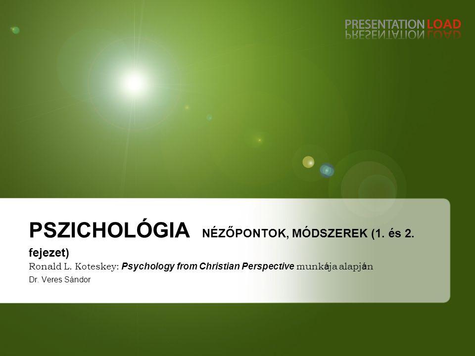 PSZICHOLÓGIA NÉZŐPONTOK, MÓDSZEREK (1.és 2. fejezet) Ronald L.