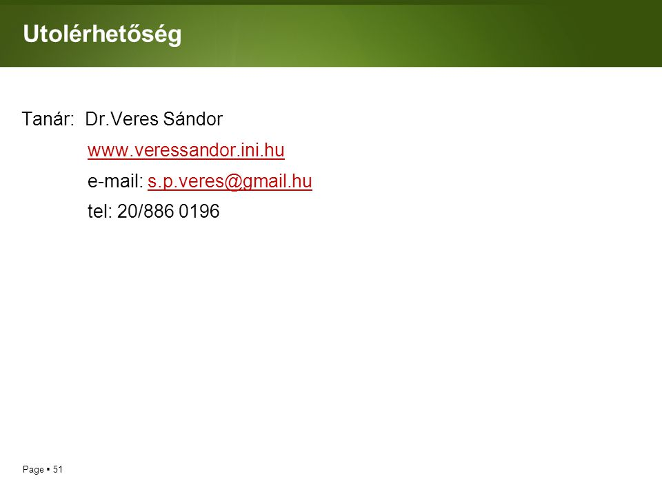 Page  51 Utolérhetőség Tanár: Dr.Veres Sándor www.veressandor.ini.hu e-mail: s.p.veres@gmail.hu@gmail.hu tel: 20/886 0196