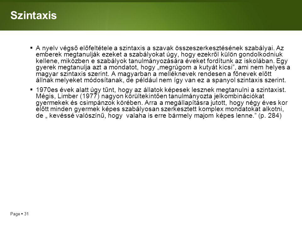 Page  31 Szintaxis  A nyelv végső előfeltétele a szintaxis a szavak összeszerkesztésének szabályai. Az emberek megtanulják ezeket a szabályokat úgy,
