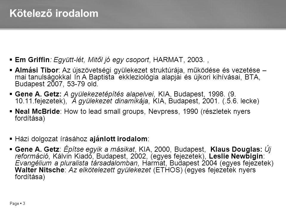 Page  3 Kötelező irodalom  Em Griffin: Együtt-lét, Mitől jó egy csoport, HARMAT, 2003.,  Almási Tibor: Az újszövetségi gyülekezet struktúrája, műkö