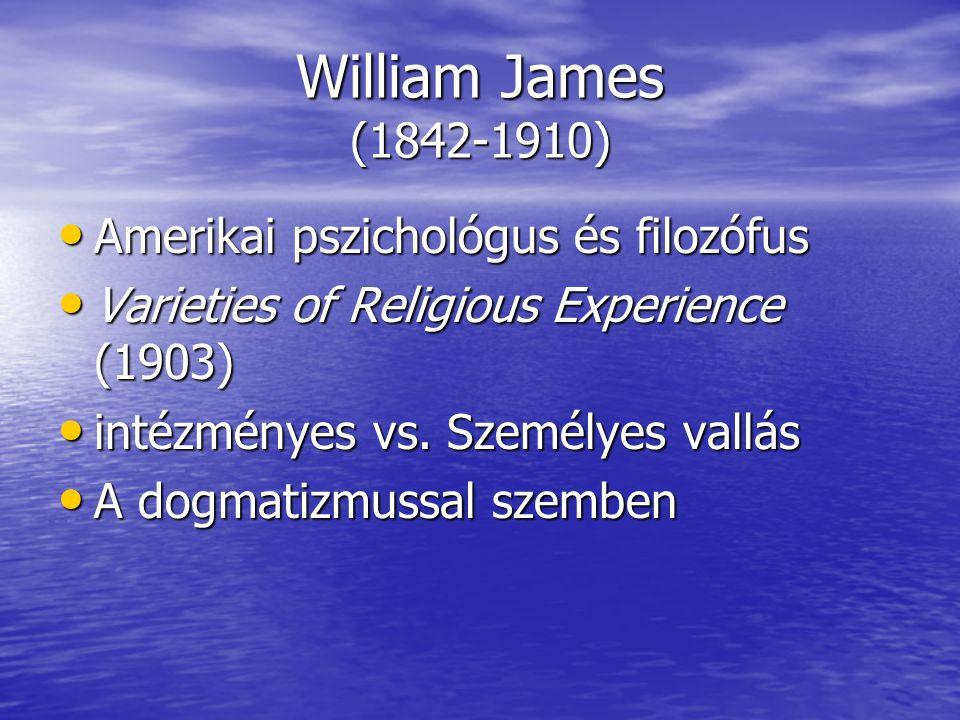William James (1842-1910) Amerikai pszichológus és filozófus Amerikai pszichológus és filozófus Varieties of Religious Experience (1903) Varieties of Religious Experience (1903) intézményes vs.