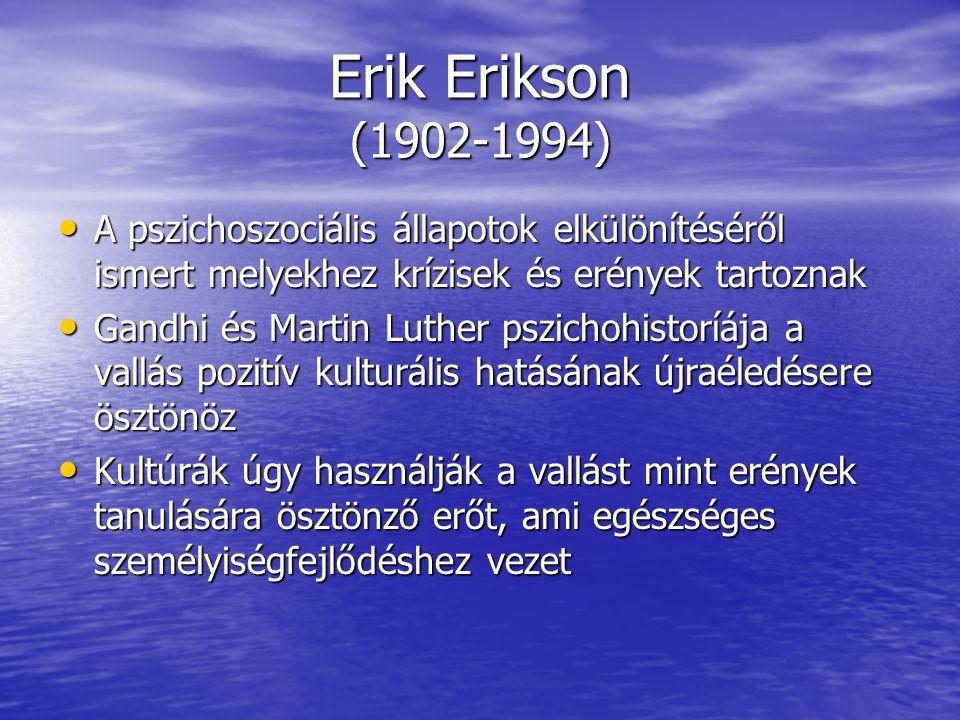 Erik Erikson (1902-1994) A pszichoszociális állapotok elkülönítéséről ismert melyekhez krízisek és erények tartoznak A pszichoszociális állapotok elkülönítéséről ismert melyekhez krízisek és erények tartoznak Gandhi és Martin Luther pszichohistoríája a vallás pozitív kulturális hatásának újraéledésere ösztönöz Gandhi és Martin Luther pszichohistoríája a vallás pozitív kulturális hatásának újraéledésere ösztönöz Kultúrák úgy használják a vallást mint erények tanulására ösztönző erőt, ami egészséges személyiségfejlődéshez vezet Kultúrák úgy használják a vallást mint erények tanulására ösztönző erőt, ami egészséges személyiségfejlődéshez vezet